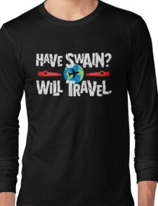 Have Swain? Will Travel Long Sleeve T-Shirt