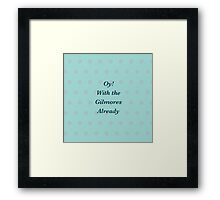 Oy! With the Gilmores Already Framed Print
