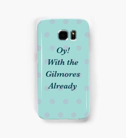 Oy! With the Gilmores Already Samsung Galaxy Case/Skin