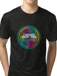 Paint the Night: I Never Want This To End Tri-blend T-Shirt