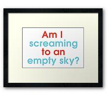 Am I Screaming to an Empty Sky? Framed Print