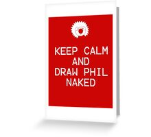 Keep Calm and Draw Phil Naked Greeting Card