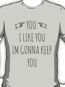 YOU. I LIKE YOU. T-Shirt