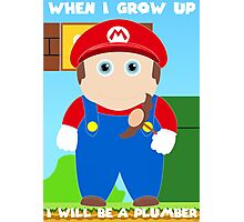 When I grow up I'll be a plumber Photographic Print