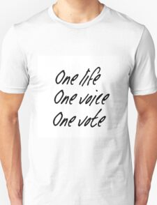 One Life, One Voice, One Vote Unisex T-Shirt