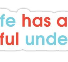 Life Has a Hopeful Undertone Sticker