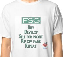 FSG BUY DEVELOP SELL FOR PROFIT RIP OFF FANS REPEAT Classic T-Shirt