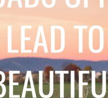 Difficcult Roads Often Lead to Beautiful Destinations Sticker