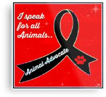 Animal Advocate .. I speak for all animals Metal Print