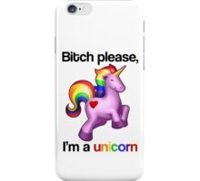 Bitch please, I'm a unicorn iPhone Case/Skin
