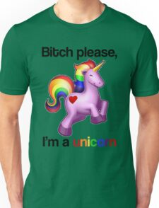 Bitch please, I'm a unicorn Unisex T-Shirt