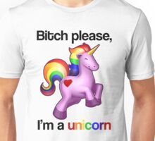 Bitch please, I'm a unicorn Unisex T-Shirt