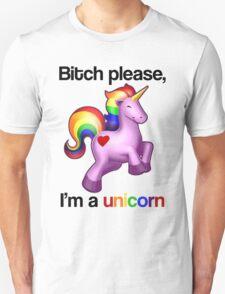 Bitch please, I'm a unicorn T-Shirt