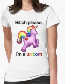 Bitch please, I'm a unicorn Womens Fitted T-Shirt