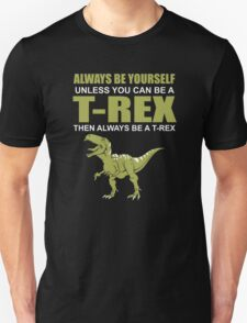 Always Be Yourself Unless You Can Be A T-Rex Funny Dinosaur Love Unisex T-Shirt
