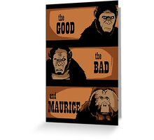 The good, the bad and Maurice Greeting Card