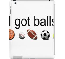 I got balls    iPad Case/Skin