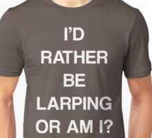 I'D RATHER BE LARPING OR AM I? Unisex T-Shirt