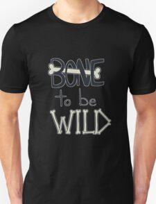 BONE To Be WILD Unisex T-Shirt
