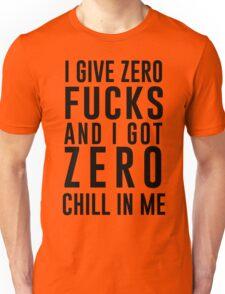 I GIVE ZERO FUCKS AND I GOT ZERO CHILL IN ME Unisex T-Shirt