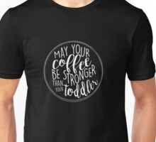 May Your Coffee Be Strong Unisex T-Shirt