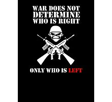 War does not determine who is right only who is left Photographic Print
