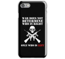 War does not determine who is right only who is left iPhone Case/Skin