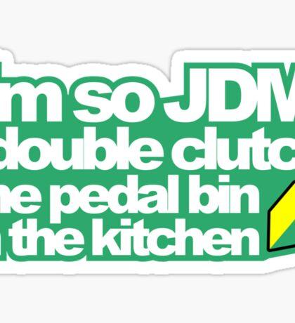 I'm so JDM, i double clutch the pedal bin (1) Sticker