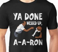 Ya Done Messed Up, A-A-Ron Funny T-Shirt Unisex T-Shirt