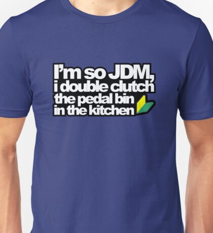I'm so JDM, i double clutch the pedal bin (3) Unisex T-Shirt