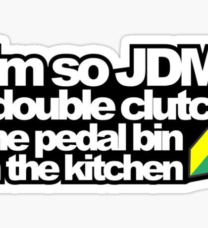 I'm so JDM, i double clutch the pedal bin (3) Sticker