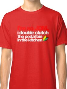 I'm so JDM, i double clutch the pedal bin (5) Classic T-Shirt