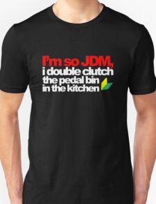 I'm so JDM, i double clutch the pedal bin (5) Unisex T-Shirt