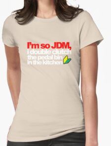 I'm so JDM, i double clutch the pedal bin (5) Womens Fitted T-Shirt