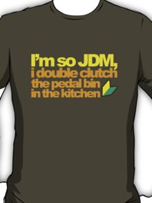 I'm so JDM, i double clutch the pedal bin (6) T-Shirt
