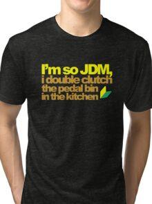 I'm so JDM, i double clutch the pedal bin (6) Tri-blend T-Shirt