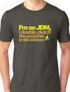 I'm so JDM, i double clutch the pedal bin (6) Unisex T-Shirt
