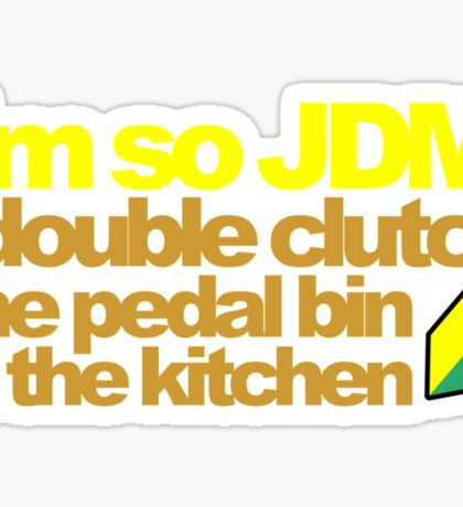 I'm so JDM, i double clutch the pedal bin (6) Sticker