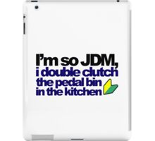 I'm so JDM, i double clutch the pedal bin (7) iPad Case/Skin