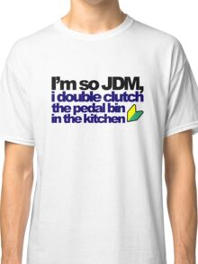 I'm so JDM, i double clutch the pedal bin (7) Classic T-Shirt