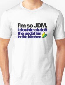I'm so JDM, i double clutch the pedal bin (7) Unisex T-Shirt