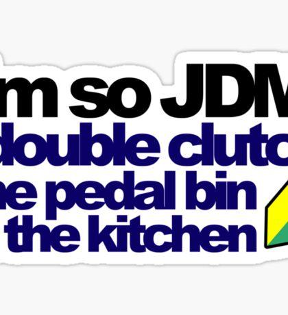 I'm so JDM, i double clutch the pedal bin (7) Sticker