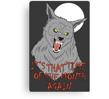 That Time of the Month Canvas Print