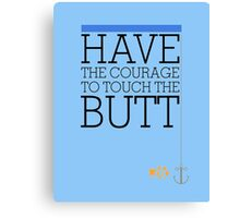Have the courage to touch the butt - Finding Nemo Canvas Print