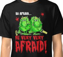 Be Afraid! Classic T-Shirt