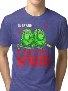 Be Afraid! Tri-blend T-Shirt