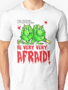 Be Afraid! Unisex T-Shirt