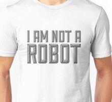 I AM NOT A ROBOT Unisex T-Shirt