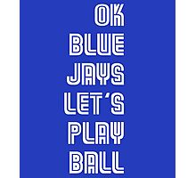 OK Blue Jays Let's Play Ball Photographic Print