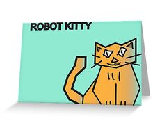 ROBOT KITTY MEOW !!! Greeting Card